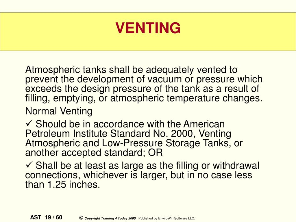 Atmospheric tanks shall be adequately vented to prevent the development of vacuum or pressure which exceeds the design pressure of the tank as a result of filling, emptying, or atmospheric temperature changes.