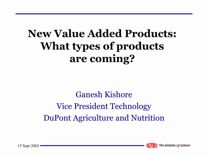 New value added products what types of products are coming