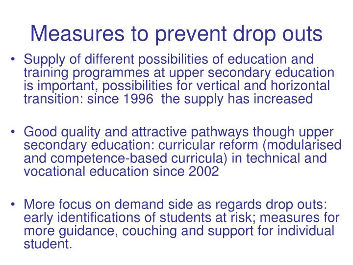 Measures to prevent drop outs