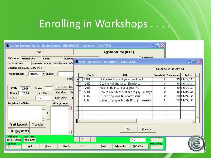 Enrolling in Workshops . . . .