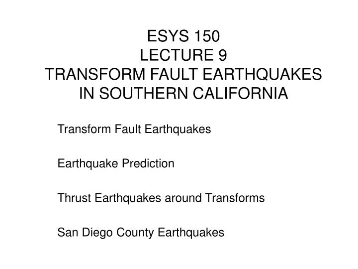 Esys 150 lecture 9 transform fault earthquakes in southern california