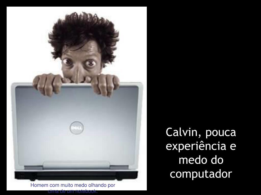 Calvin, pouca experiência e
