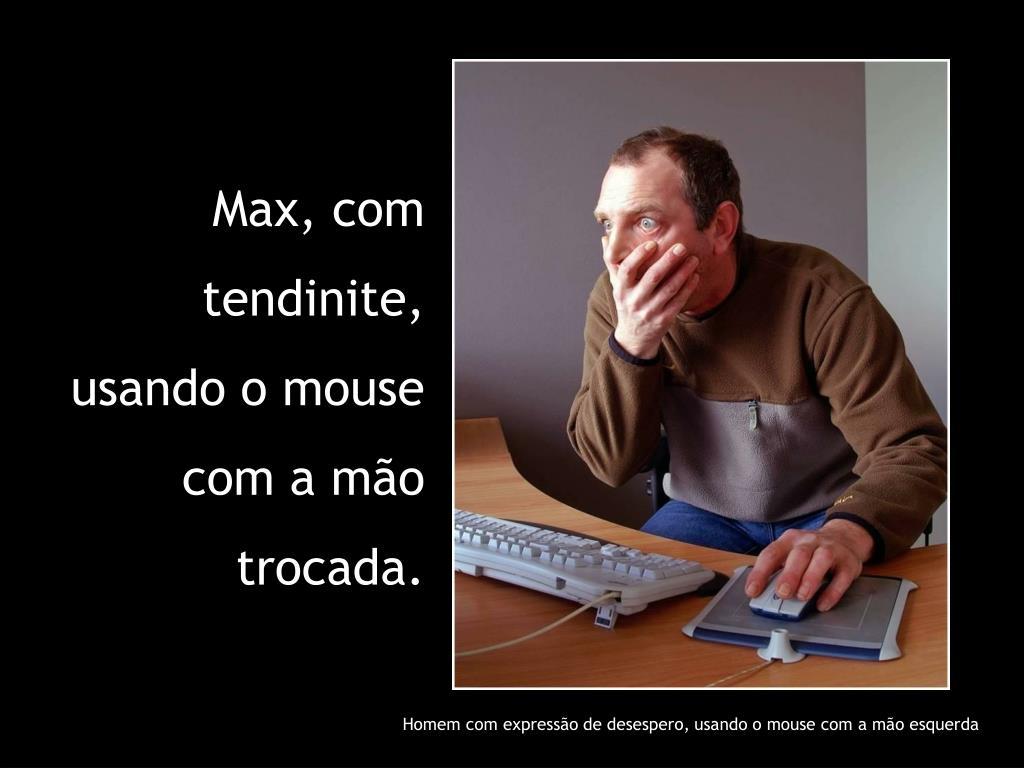 Max, com tendinite, usando o mouse