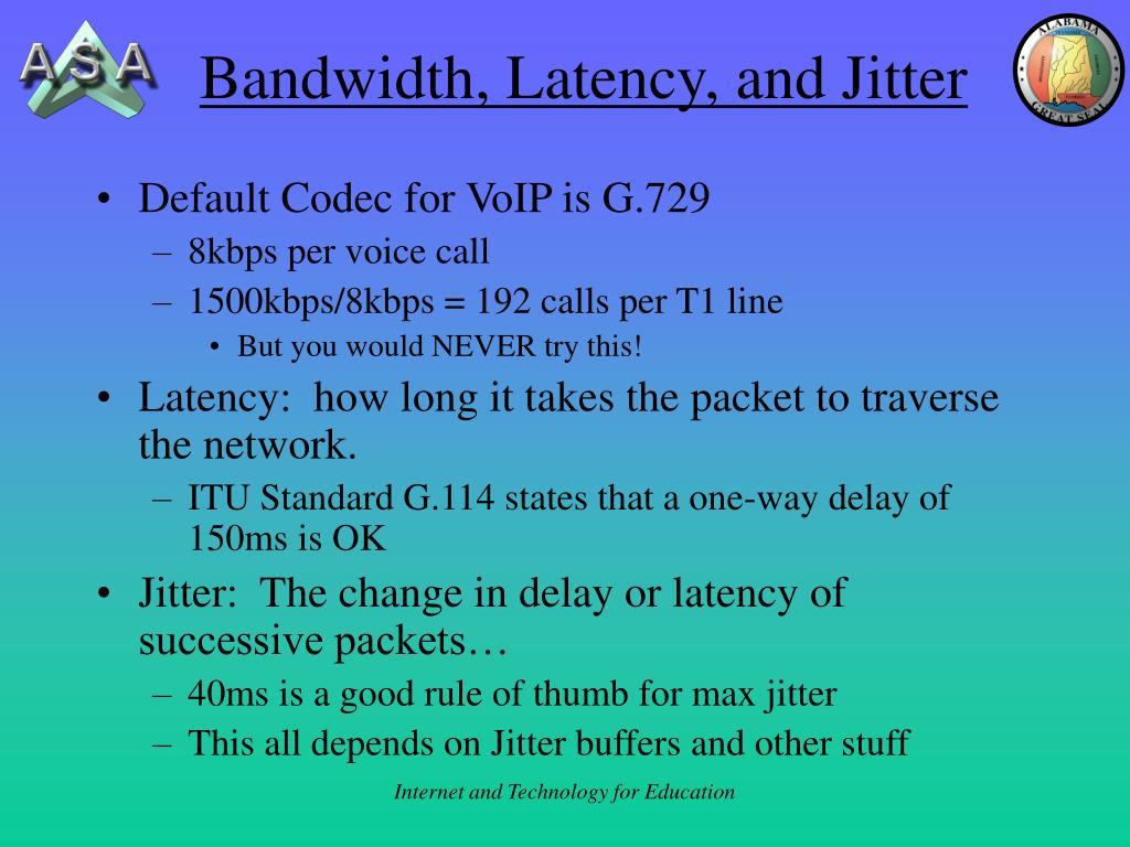 Bandwidth, Latency, and Jitter