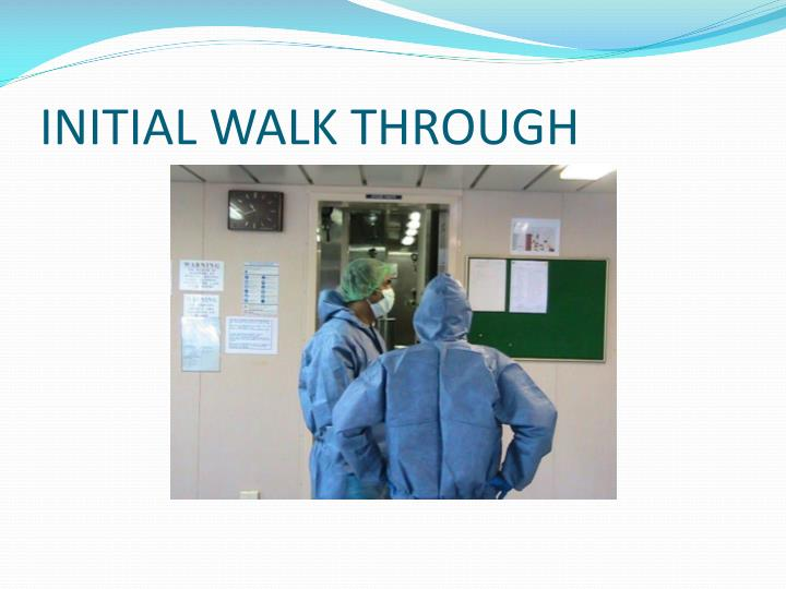 INITIAL WALK THROUGH