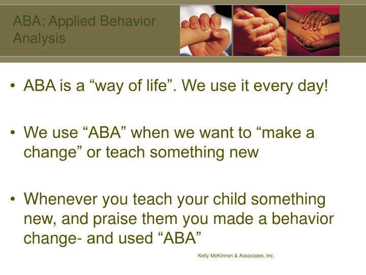 ABA: Applied Behavior Analysis