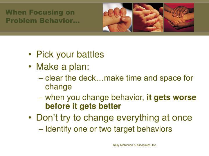 When Focusing on Problem Behavior…