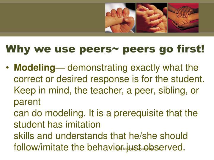 Why we use peers~ peers go first!