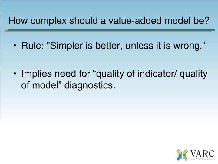 How complex should a value-added model be?
