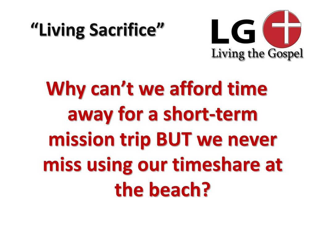 Why can't we afford time away for a short-term mission trip BUT we never miss using our timeshare at the beach?