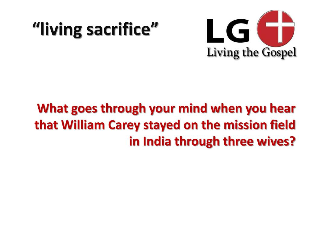 What goes through your mind when you hear that William Carey stayed on the mission field in India through three wives?