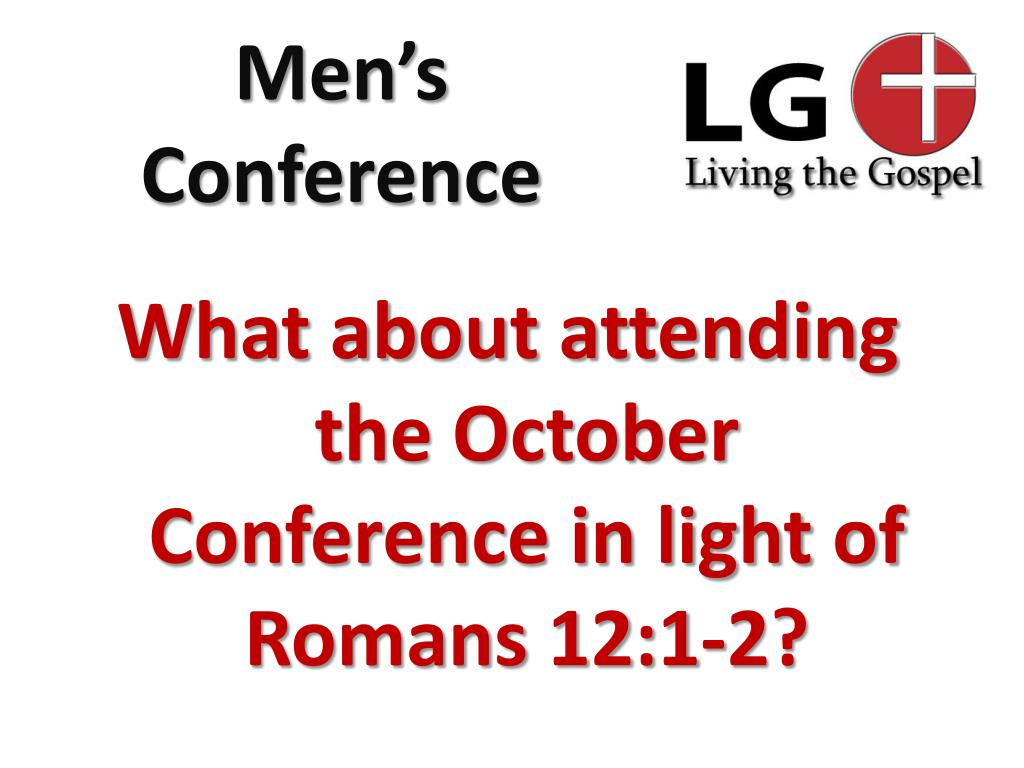 What about attending the October Conference in light of Romans 12:1-2?