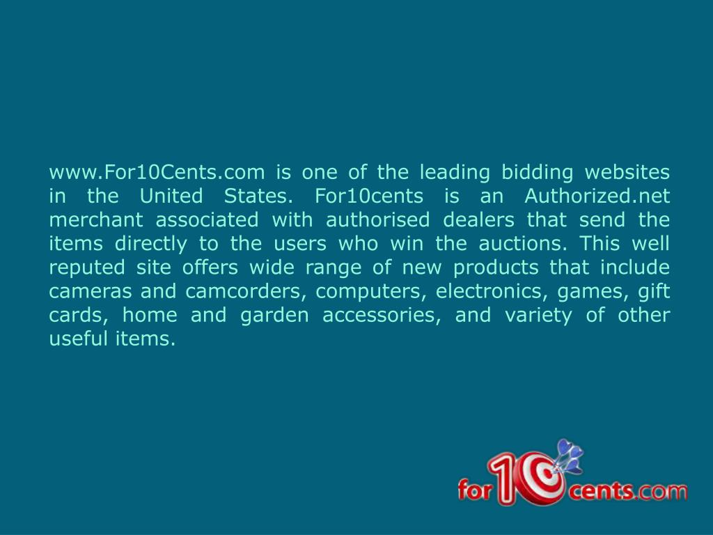 www.For10Cents.com is one of the leading bidding websites in the United States. For10cents is an Authorized.net merchant associated with