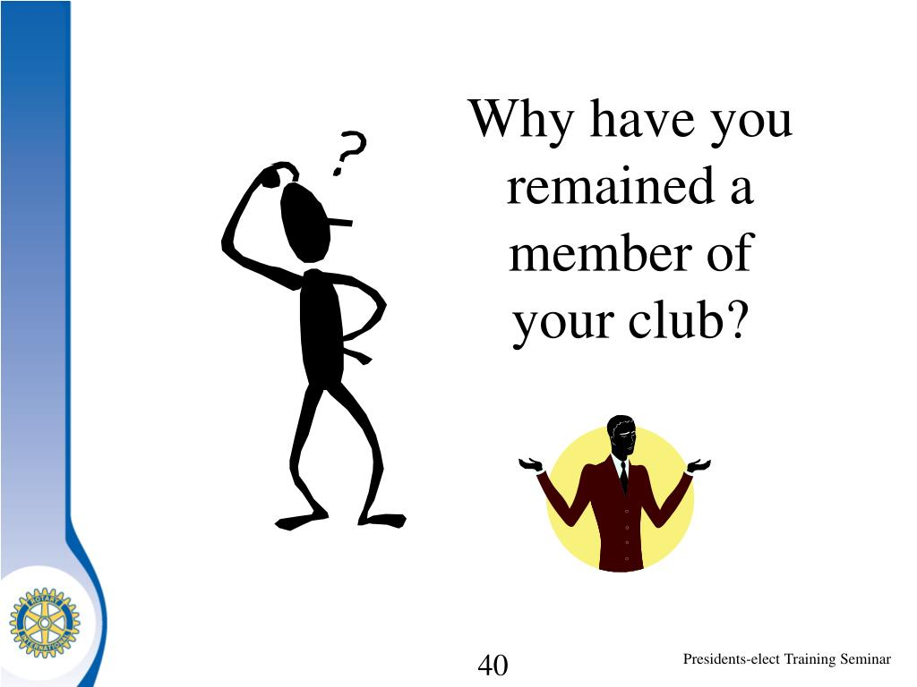Why have you remained a member of your club?