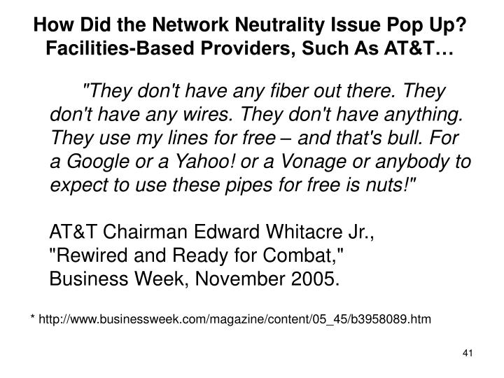 How Did the Network Neutrality Issue Pop Up? Facilities-Based Providers, Such As AT&T…