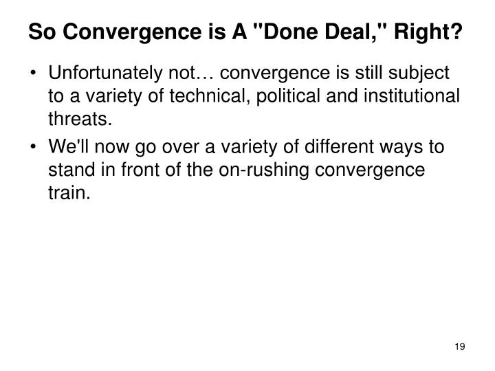 "So Convergence is A ""Done Deal,"" Right?"