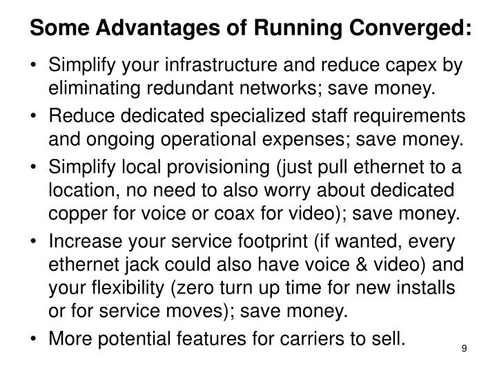 Some Advantages of Running Converged: