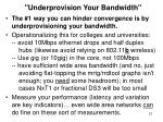 underprovision your bandwidth