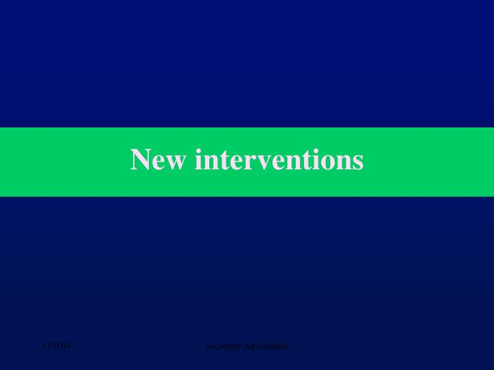 New interventions