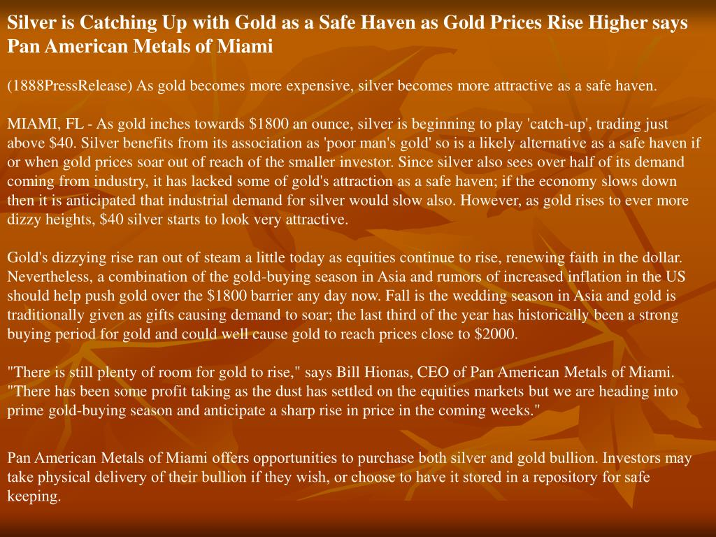 Silver is Catching Up with Gold as a Safe Haven as Gold Prices Rise Higher says Pan American Metals of Miami