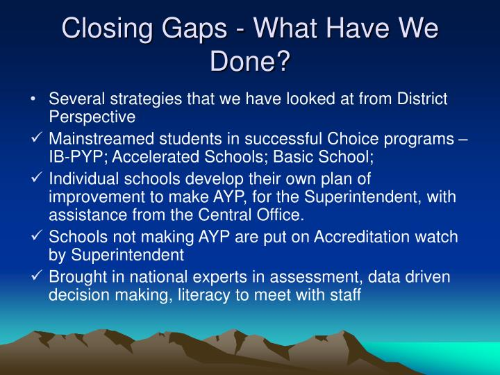 Closing Gaps - What Have We Done?