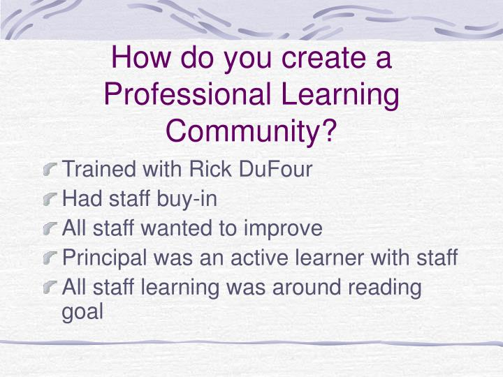 How do you create a Professional Learning Community?