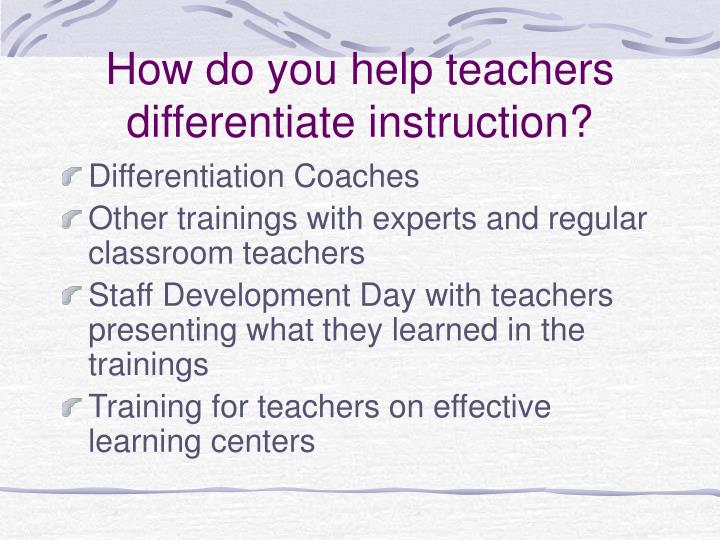 How do you help teachers differentiate instruction?
