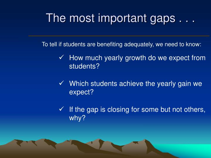 The most important gaps . . .