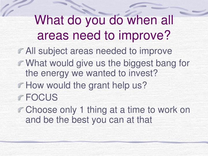What do you do when all areas need to improve?