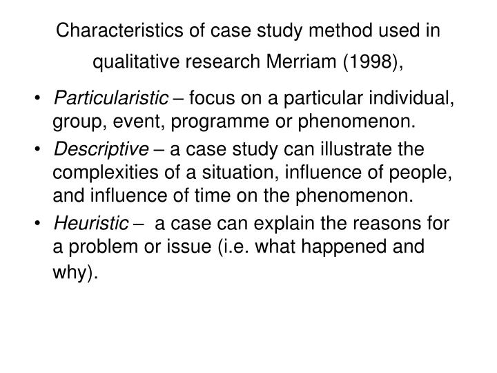 Characteristics of case study method used in qualitative research Merriam (1998),