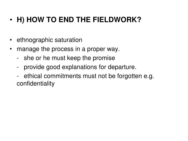 H) HOW TO END THE FIELDWORK?