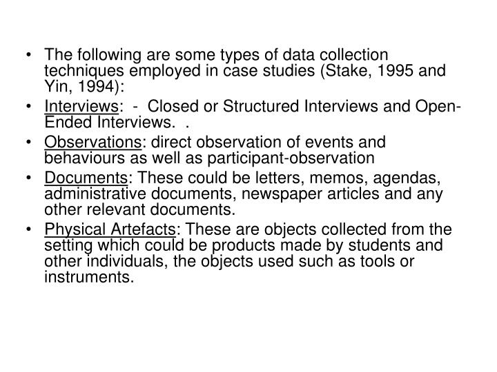 The following are some types of data collection techniques employed in case studies (Stake, 1995 and Yin, 1994):
