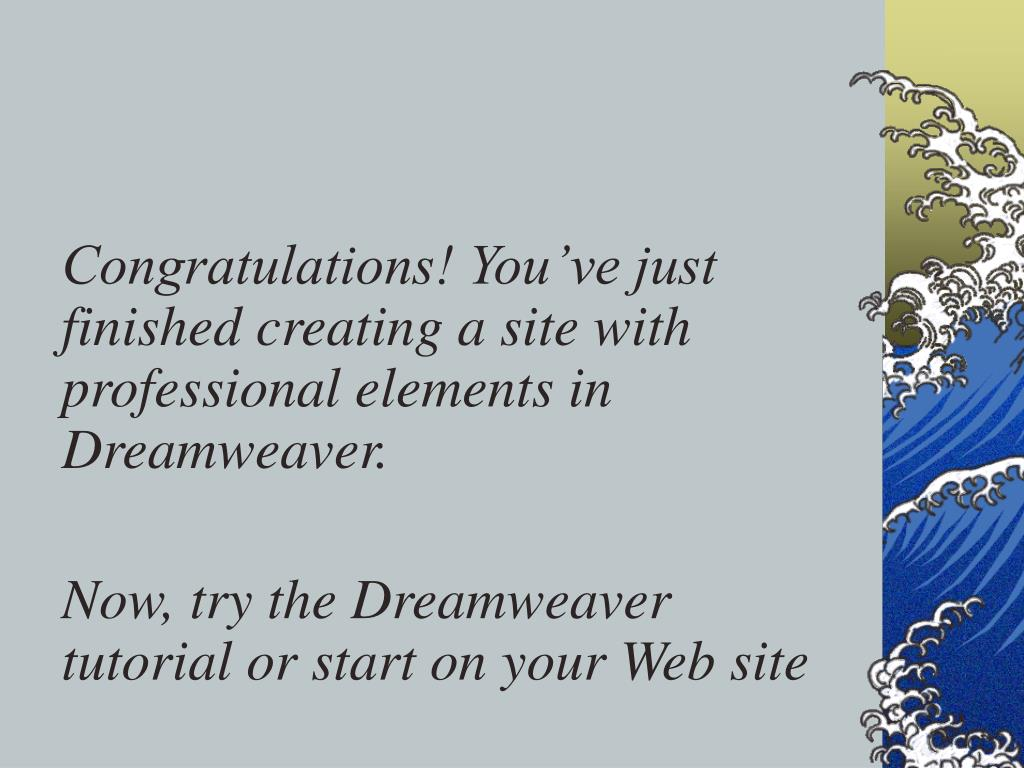Congratulations! You've just finished creating a site with professional elements in Dreamweaver.