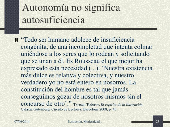 Autonomía no significa autosuficiencia