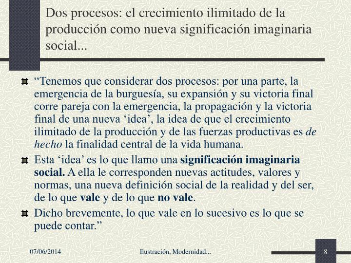 Dos procesos: el crecimiento ilimitado de la producción como nueva significación imaginaria social...