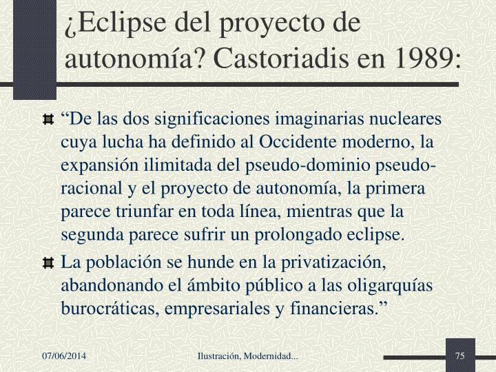 ¿Eclipse del proyecto de autonomía? Castoriadis en 1989: