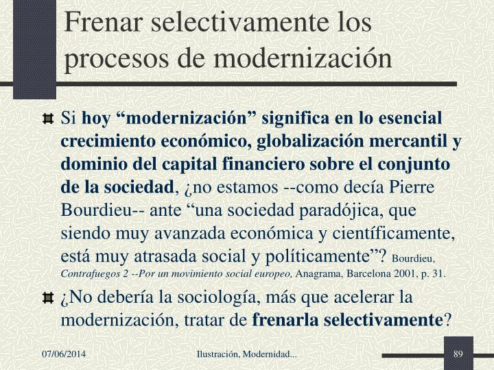 Frenar selectivamente los procesos de modernizacin
