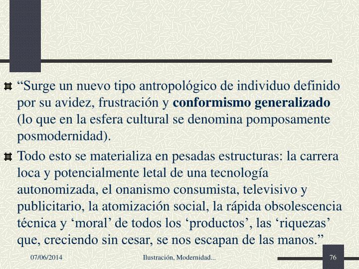 """""""Surge un nuevo tipo antropológico de individuo definido por su avidez, frustración y"""
