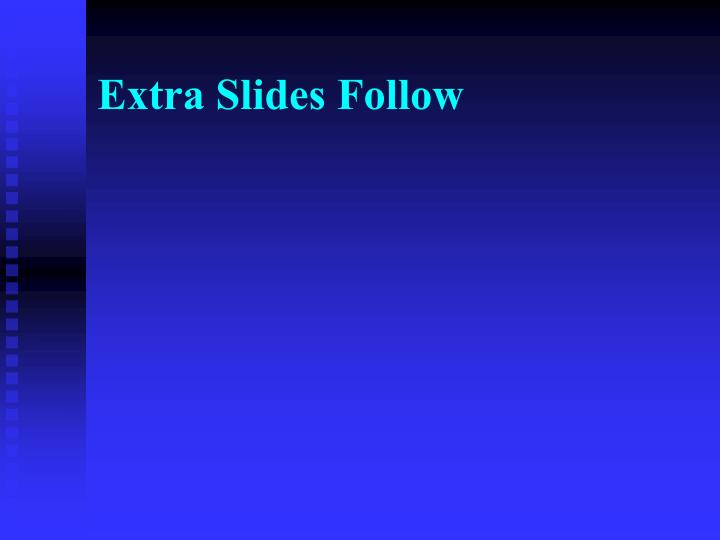 Extra Slides Follow