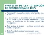 proyecto de ley 1 2 sanci n de senadores a o 19971