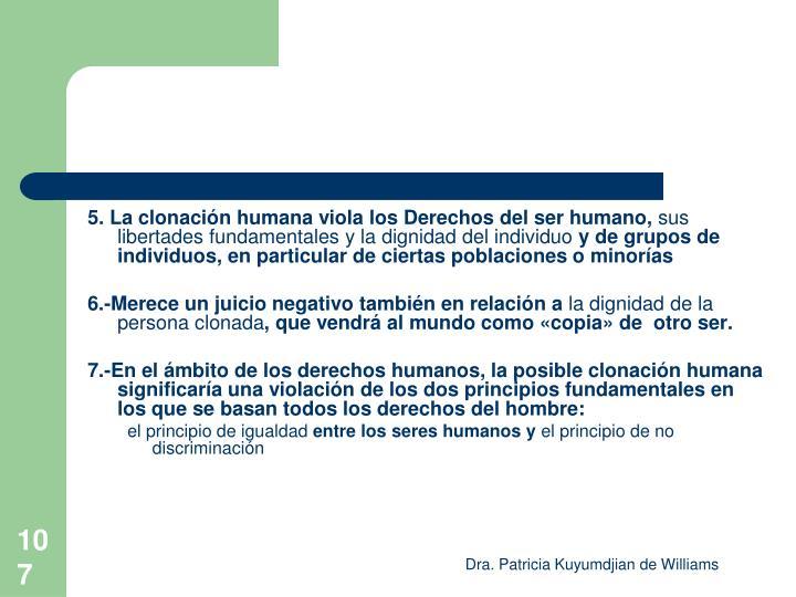5. La clonación humana viola los Derechos del ser humano,