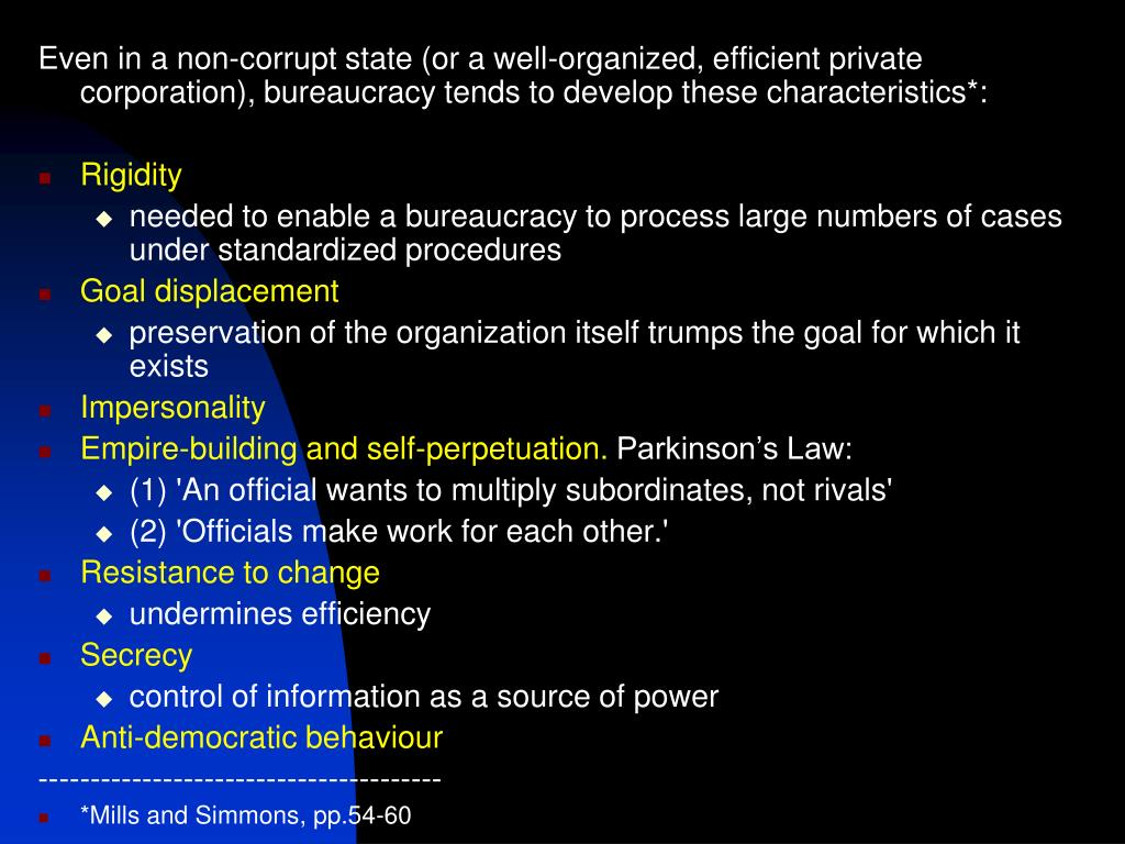 Even in a non-corrupt state (or a well-organized, efficient private corporation), bureaucracy tends to develop these characteristics*: