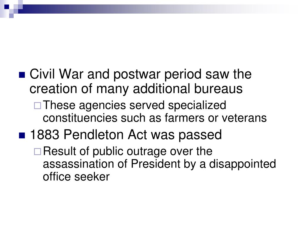 Civil War and postwar period saw the creation of many additional bureaus