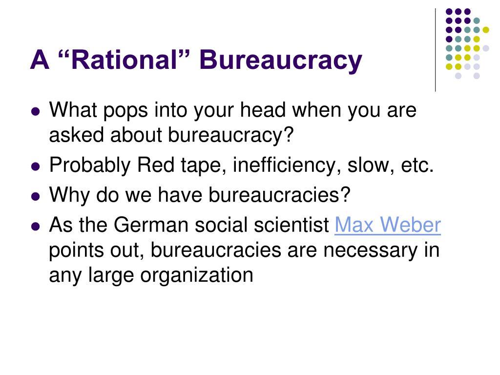 """A """"Rational"""" Bureaucracy"""