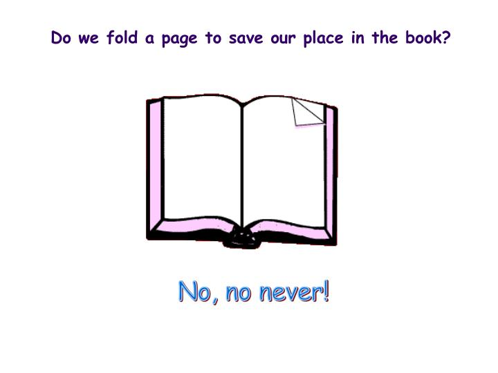 Do we fold a page to save our place in the book?