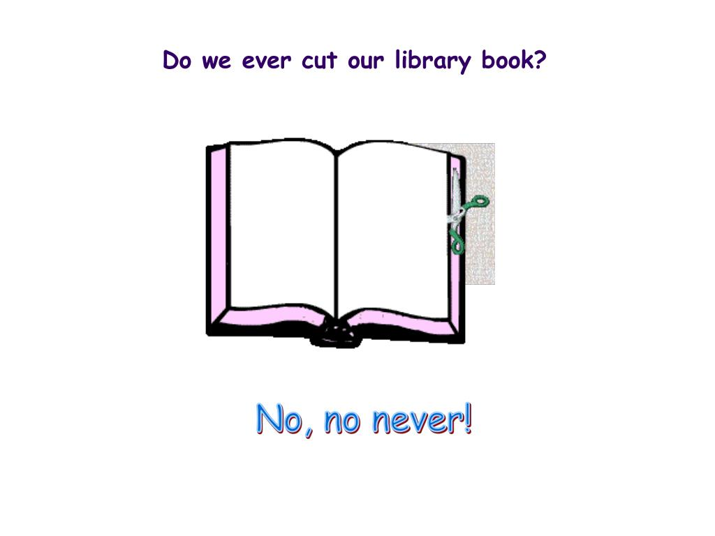 Do we ever cut our library book?