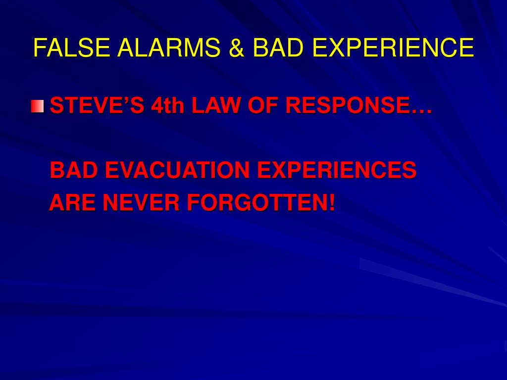 FALSE ALARMS & BAD EXPERIENCE