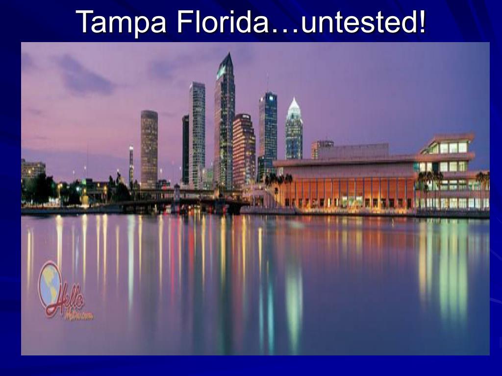 Tampa Florida…untested!