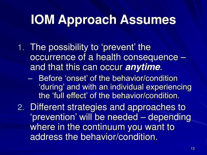 IOM Approach Assumes