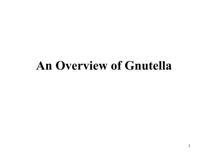 An overview of gnutella